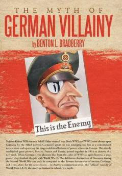 the-myth-of-german-villainy-by-benton-l-bradbury